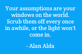Alan Alda quote about assumptions