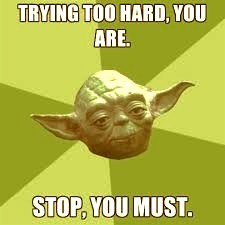 Yoda with trying too hard quote